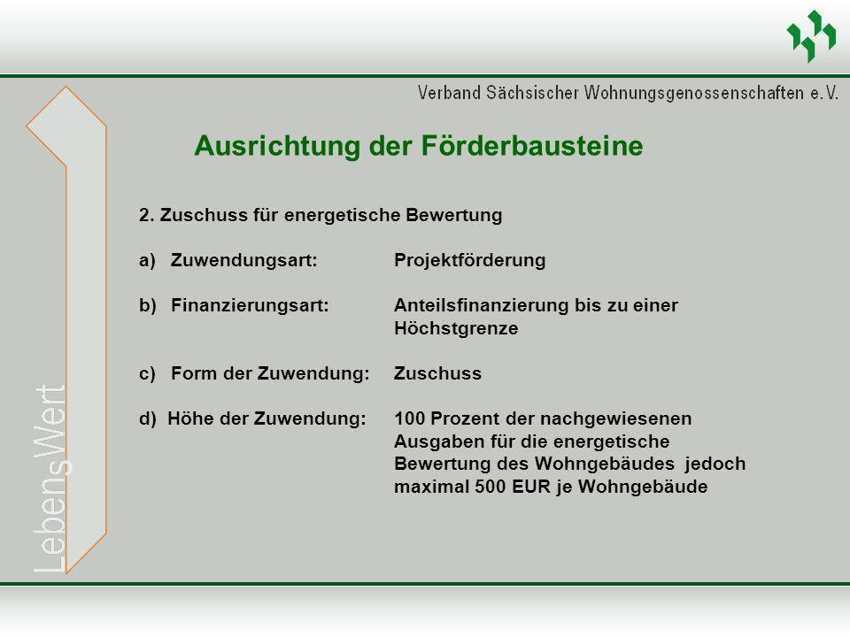 2. Zuschuss für energetische Bewertung a)Zuwendungsart: Projektförderung b)Finanzierungsart: Anteilsfinanzierung bis zu einer Höchstgrenze c)Form der