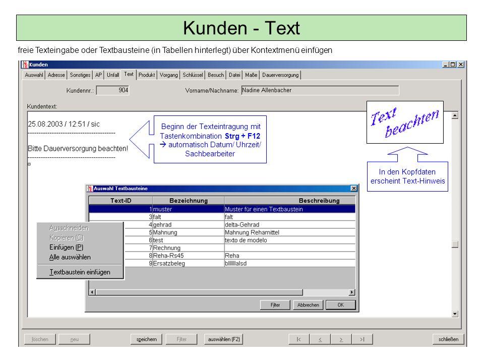 Kunden - Text freie Texteingabe oder Textbausteine (in Tabellen hinterlegt) über Kontextmenü einfügen Beginn der Texteintragung mit Tastenkombination
