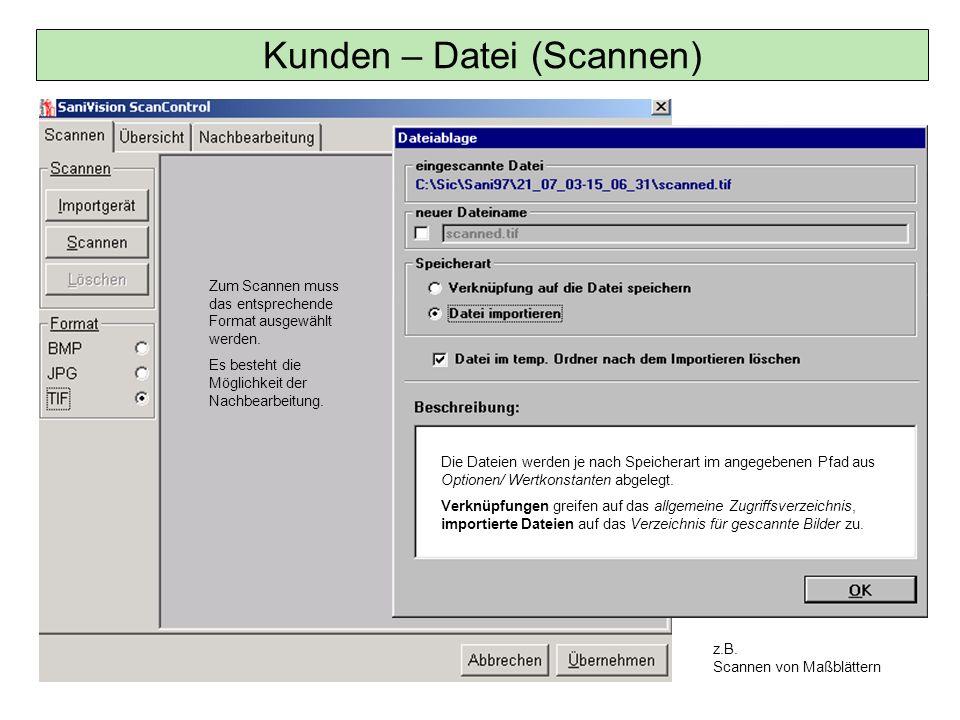 Kunden – Datei (Scannen) Zum Scannen muss das entsprechende Format ausgewählt werden. Es besteht die Möglichkeit der Nachbearbeitung. z.B. Scannen von