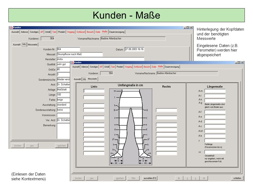 Kunden - Maße Hinterlegung der Kopfdaten und der benötigten Messwerte Eingelesene Daten (z.B. Perometer) werden hier abgespeichert (Einlesen der Daten