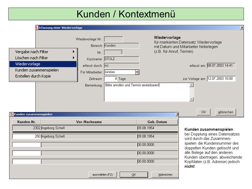 Kunden / Kontextmenü Wiedervorlage für markierten Datensatz Wiedervorlage mit Datum und Mitarbeiter hinterlegen (z.B. für Anruf, Termin) Kunden zusamm