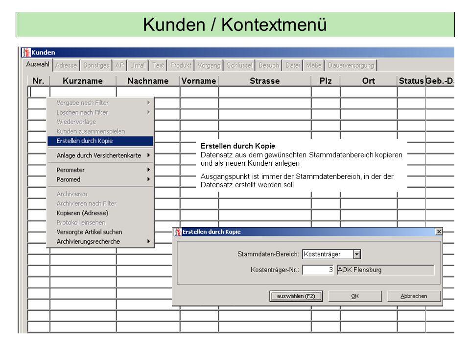 Kunden / Kontextmenü Erstellen durch Kopie Datensatz aus dem gewünschten Stammdatenbereich kopieren und als neuen Kunden anlegen Ausgangspunkt ist imm