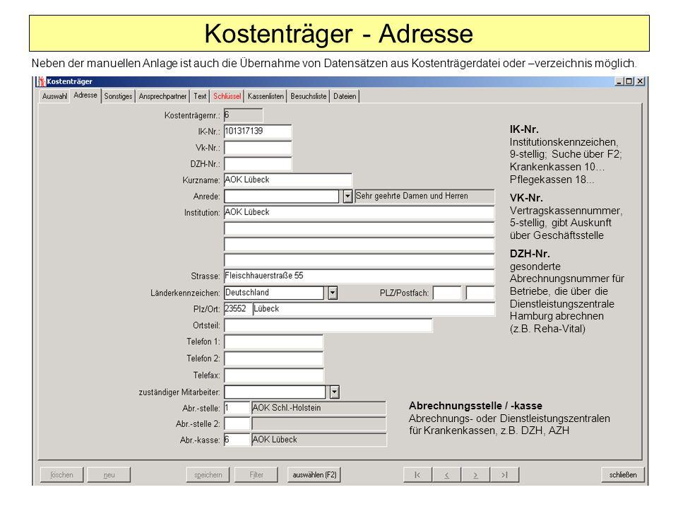 Kostenträger - Adresse Abrechnungsstelle / -kasse Abrechnungs- oder Dienstleistungszentralen für Krankenkassen, z.B. DZH, AZH IK-Nr. Institutionskennz