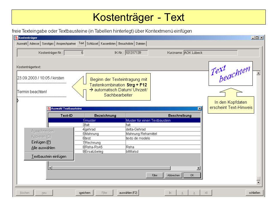 Kostenträger - Text Beginn der Texteintragung mit Tastenkombination Strg + F12  automatisch Datum/ Uhrzeit/ Sachbearbeiter In den Kopfdaten erscheint