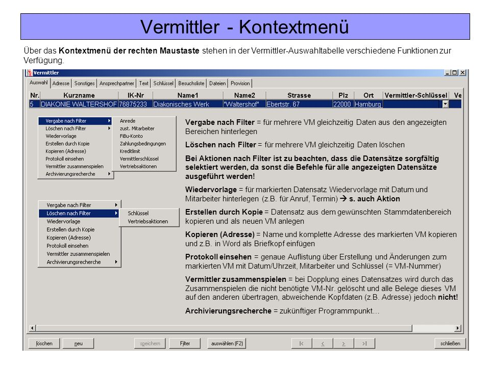 Vermittler - Kontextmenü Über das Kontextmenü der rechten Maustaste stehen in der Vermittler-Auswahltabelle verschiedene Funktionen zur Verfügung. Ver