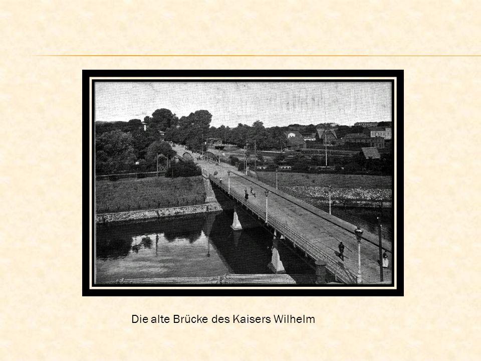 Die alte Brücke des Kaisers Wilhelm