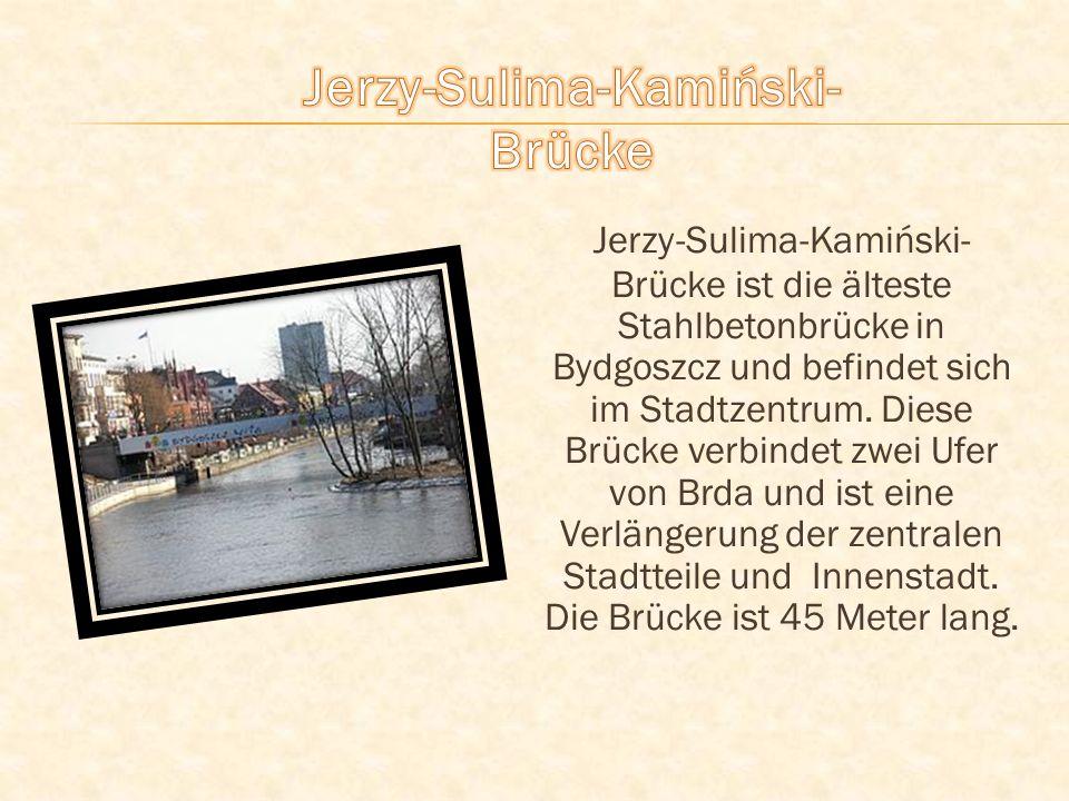 Jerzy-Sulima-Kamiński- Brücke ist die älteste Stahlbetonbrücke in Bydgoszcz und befindet sich im Stadtzentrum.