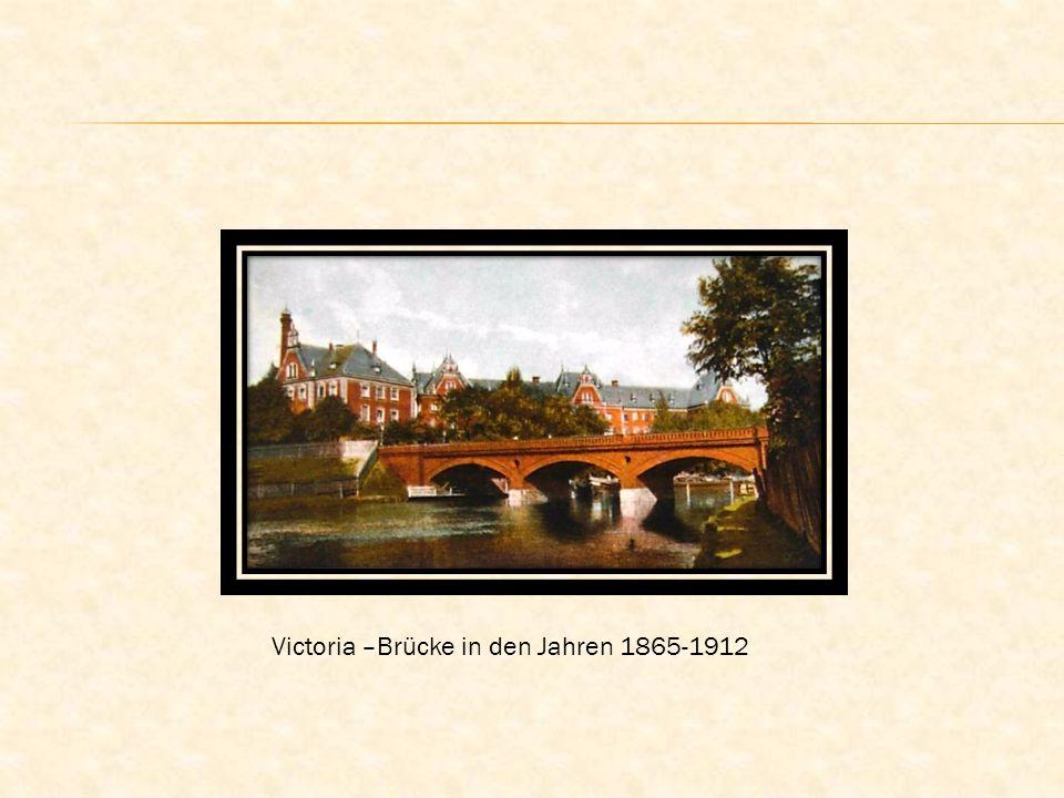 Victoria –Brücke in den Jahren 1865-1912