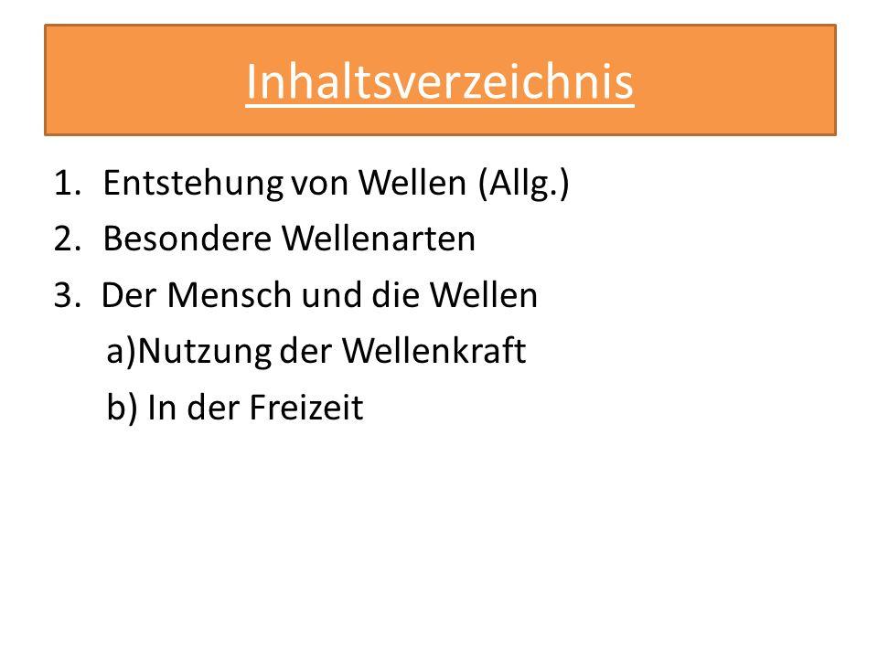Inhaltsverzeichnis 1.Entstehung von Wellen (Allg.) 2.Besondere Wellenarten 3.