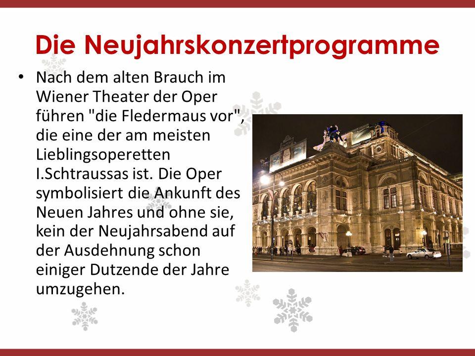 Die Neujahrskonzertprogramme Nach dem alten Brauch im Wiener Theater der Oper führen die Fledermaus vor , die eine der am meisten Lieblingsoperetten I.Schtraussas ist.
