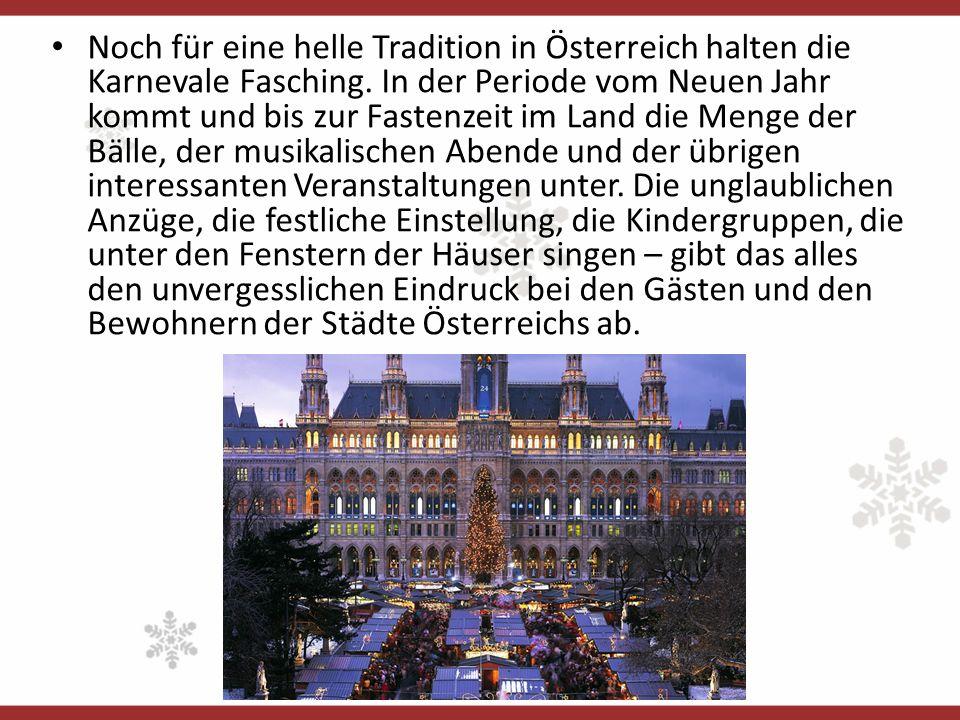 Noch für eine helle Tradition in Österreich halten die Karnevale Fasching.