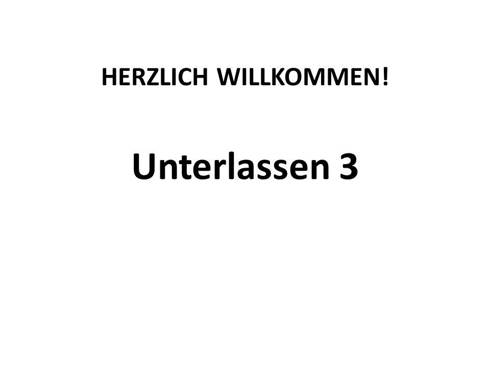 HERZLICH WILLKOMMEN! Unterlassen 3