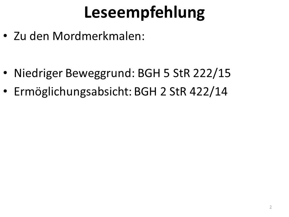 Leseempfehlung Zu den Mordmerkmalen: Niedriger Beweggrund: BGH 5 StR 222/15 Ermöglichungsabsicht: BGH 2 StR 422/14 2