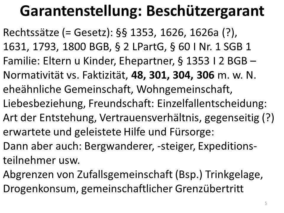 Garantenstellung: Beschützergarant Rechtssätze (= Gesetz): §§ 1353, 1626, 1626a ( ), 1631, 1793, 1800 BGB, § 2 LPartG, § 60 I Nr.