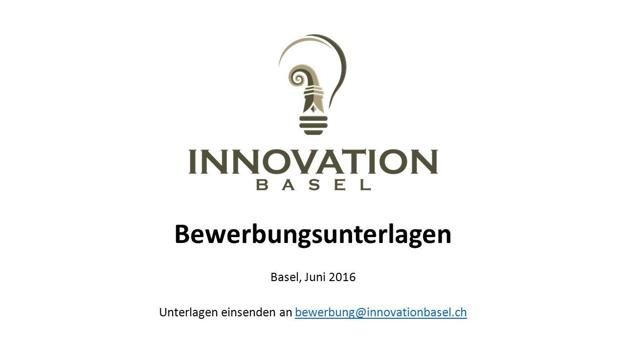 Bewerbungsunterlagen Basel, Juni 2016 Unterlagen einsenden an bewerbung@innovationbasel.chbewerbung@innovationbasel.ch