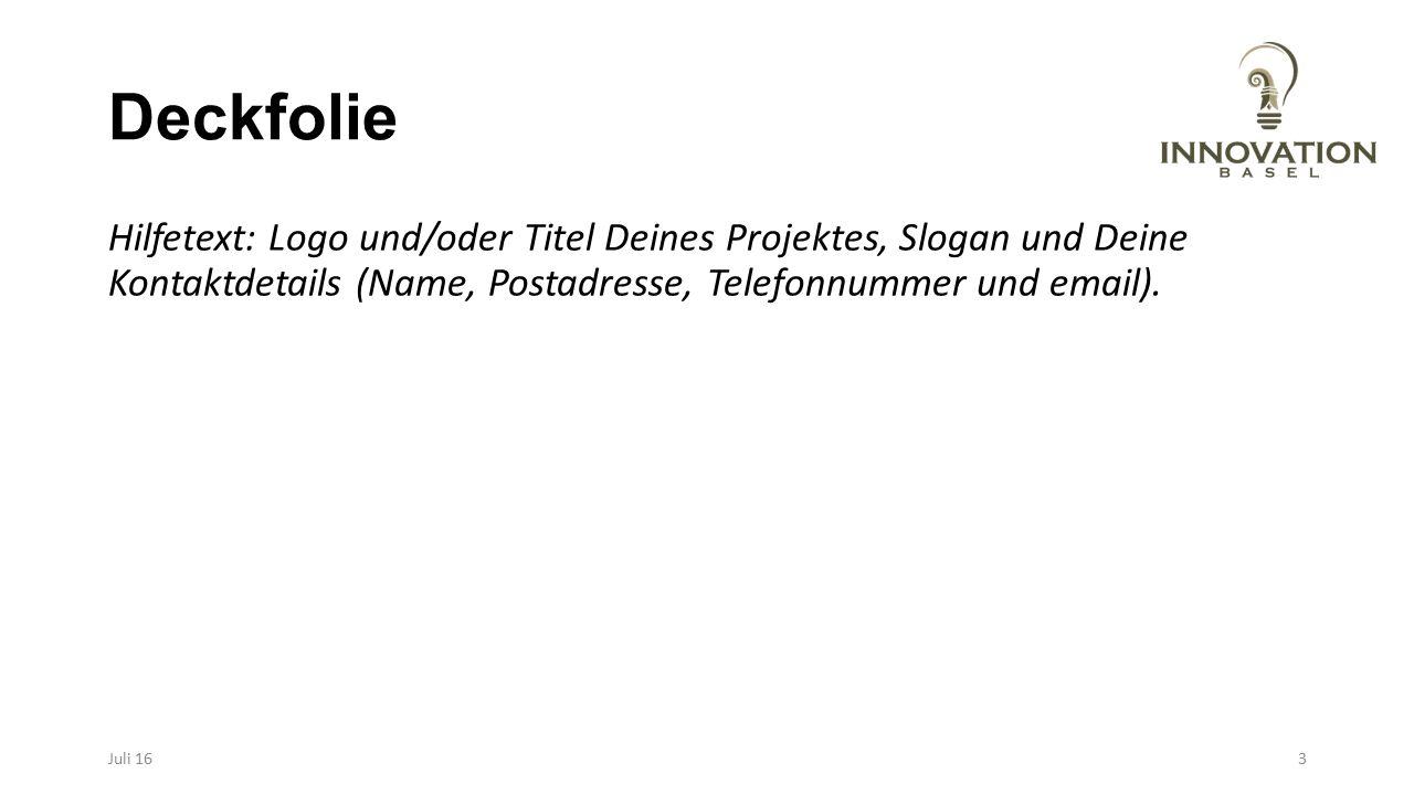 Deckfolie Hilfetext: Logo und/oder Titel Deines Projektes, Slogan und Deine Kontaktdetails (Name, Postadresse, Telefonnummer und email). Juli 163