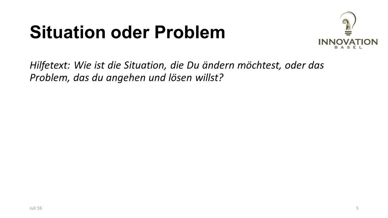 Situation oder Problem Hilfetext: Wie ist die Situation, die Du ändern möchtest, oder das Problem, das du angehen und lösen willst? Juli 165