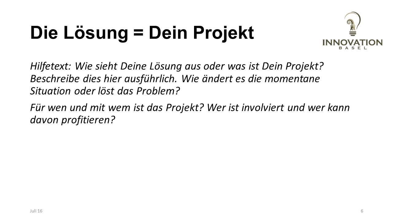 Die Lösung = Dein Projekt Hilfetext: Wie sieht Deine Lösung aus oder was ist Dein Projekt? Beschreibe dies hier ausführlich. Wie ändert es die momenta