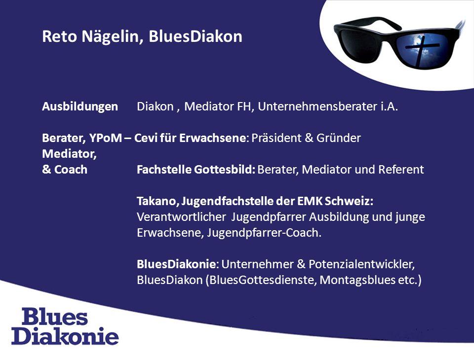 Reto Nägelin, BluesDiakon Ausbildungen Diakon, Mediator FH, Unternehmensberater i.A.