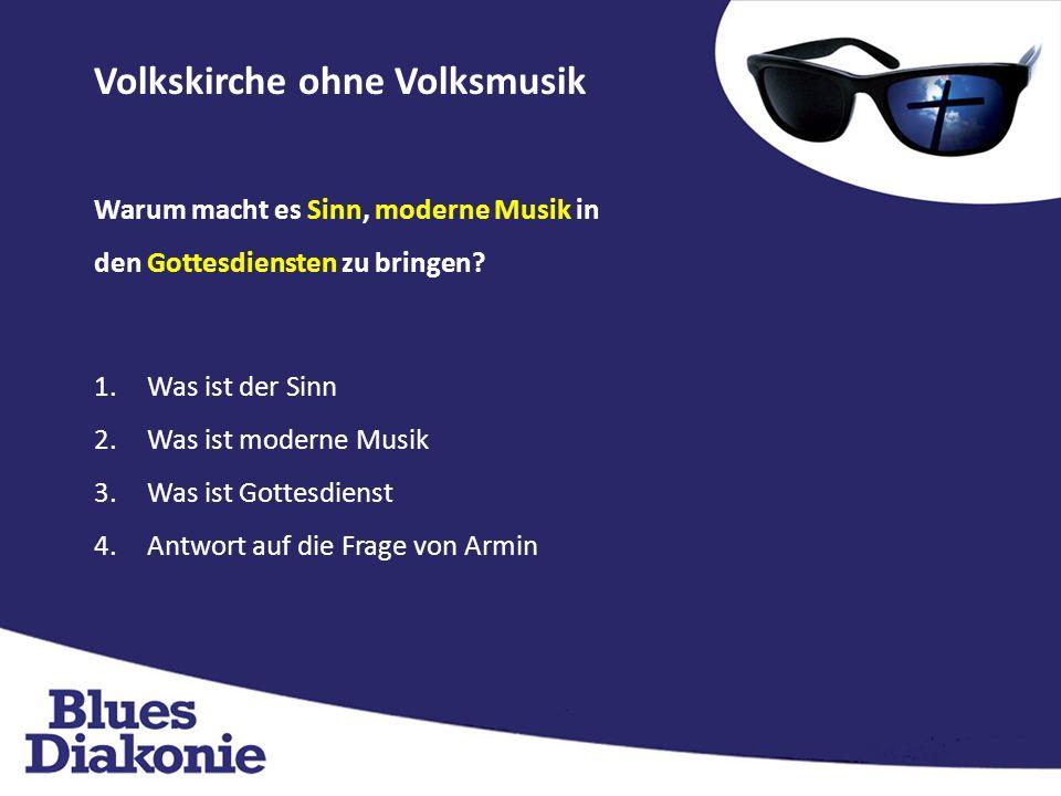Volkskirche ohne Volksmusik Warum macht es Sinn, moderne Musik in den Gottesdiensten zu bringen.