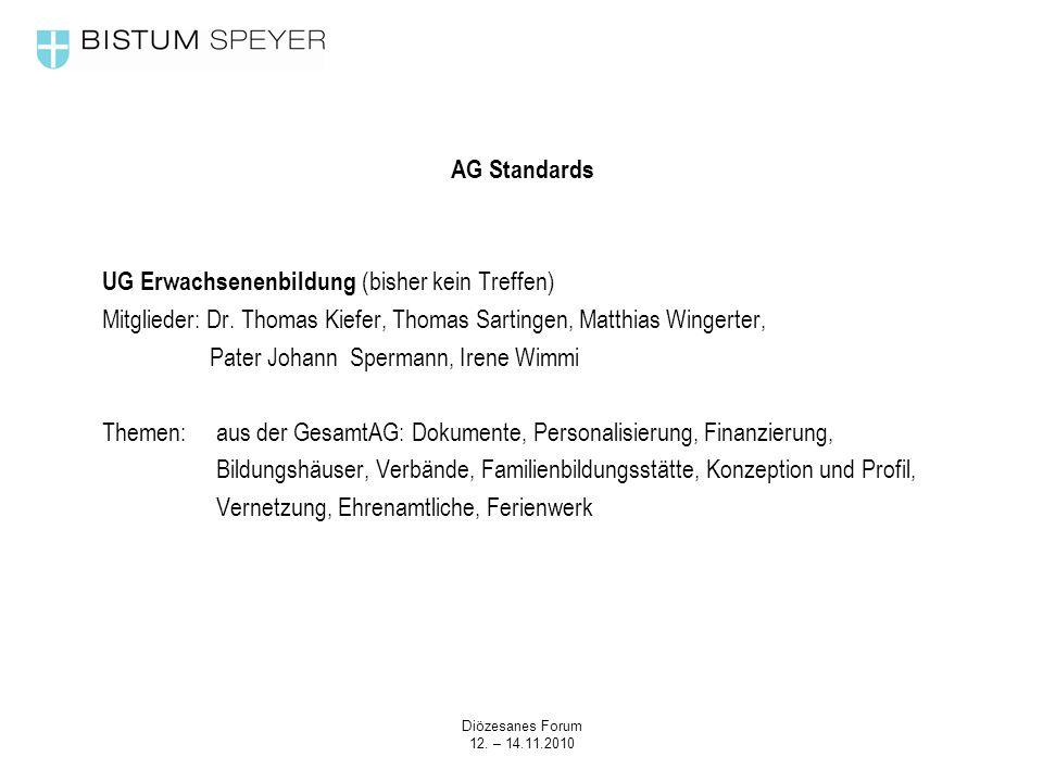 Diözesanes Forum 12. – 14.11.2010 AG Standards UG Erwachsenenbildung (bisher kein Treffen) Mitglieder: Dr. Thomas Kiefer, Thomas Sartingen, Matthias W