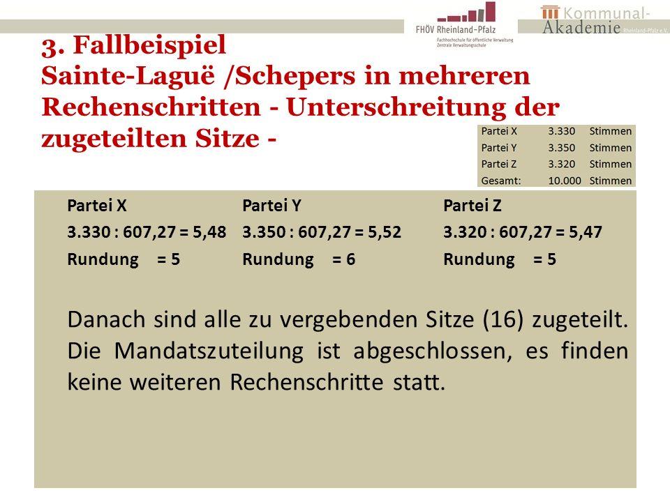 3. Fallbeispiel Sainte-Laguë /Schepers in mehreren Rechenschritten - Unterschreitung der zugeteilten Sitze - 22 Partei XPartei YPartei Z 3.330 : 607,2