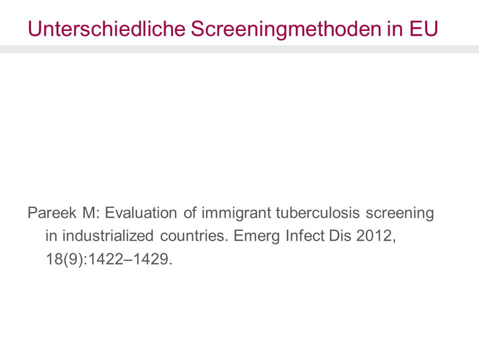 Unterschiedliche Screeningmethoden in EU Pareek M: Evaluation of immigrant tuberculosis screening in industrialized countries.
