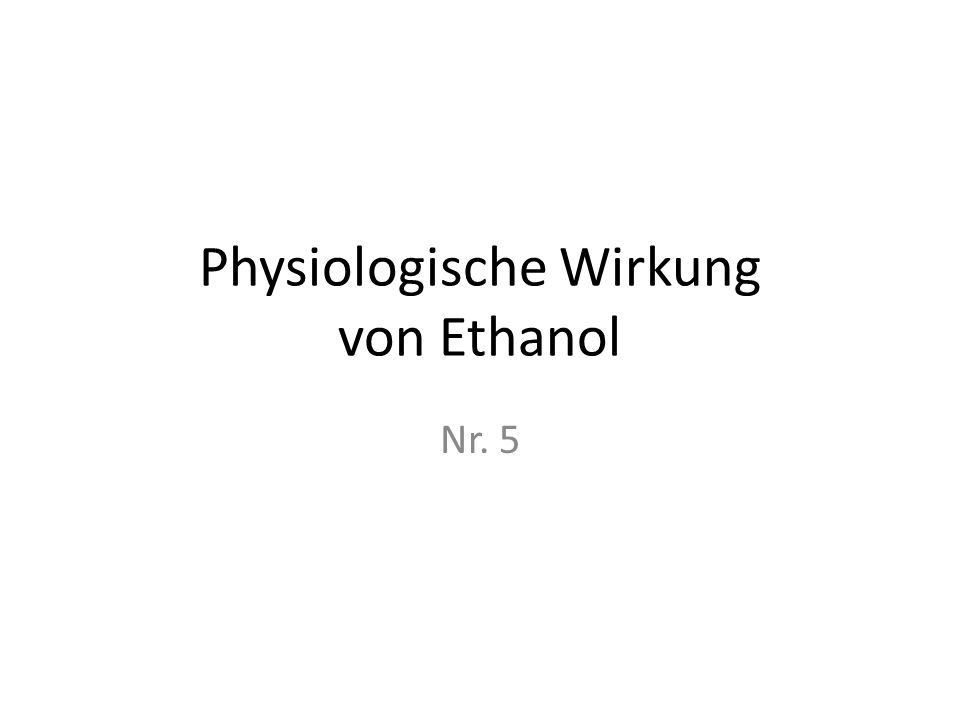 Physiologische Wirkung von Ethanol Nr. 5