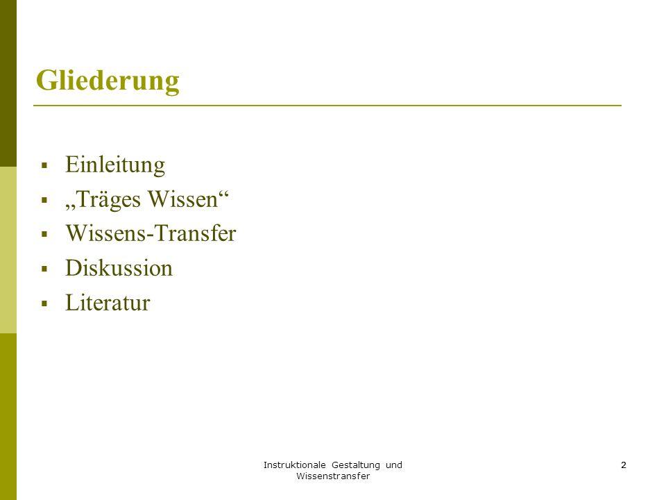 Instruktionale Gestaltung und Wissenstransfer 33 Beispiele für instruktionale Modelle  Problemorientiertes Lernen: Komplexe, authentische, realitätsnahe Problemstellungen  Wissenserwerb im Anwendungskontext  Lernen mit einem Experten  Kooperatives Lernen mit Peers  Projektunterricht