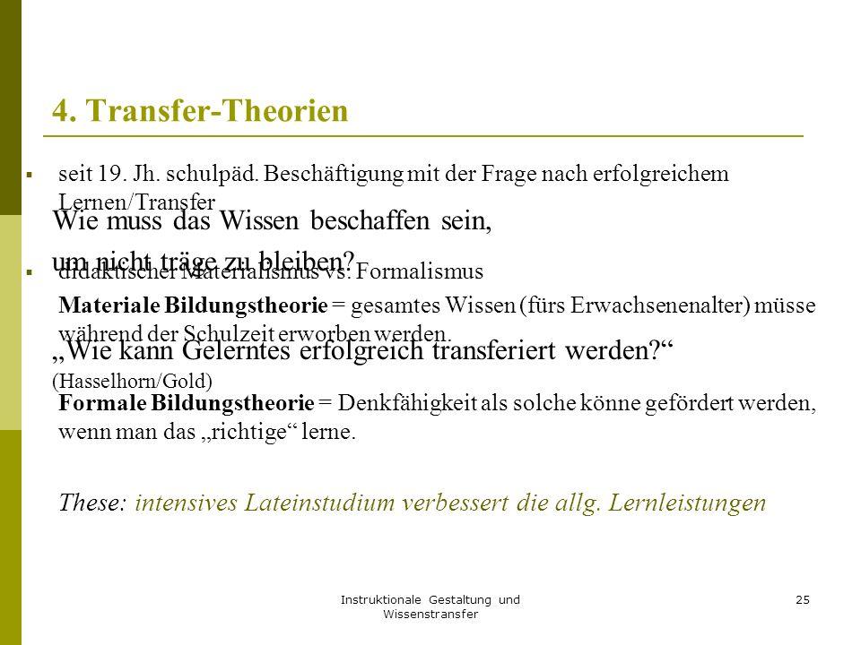 """Instruktionale Gestaltung und Wissenstransfer 25 4. Transfer-Theorien Wie muss das Wissen beschaffen sein, um nicht träge zu bleiben? """"Wie kann Gelern"""