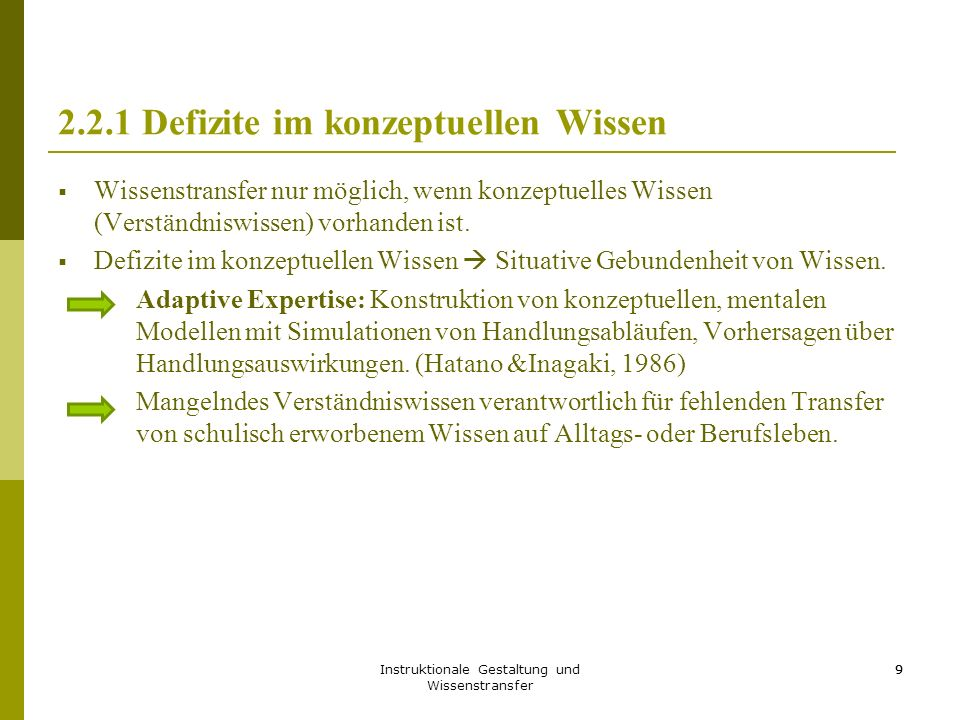 Instruktionale Gestaltung und Wissenstransfer 9 2.2.1 Defizite im konzeptuellen Wissen  Wissenstransfer nur möglich, wenn konzeptuelles Wissen (Verst