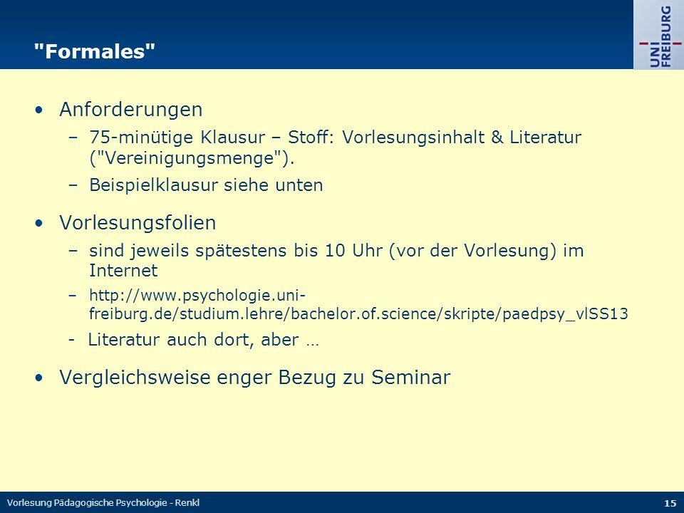 Vorlesung Pädagogische Psychologie - Renkl 15 Formales Anforderungen –75-minütige Klausur – Stoff: Vorlesungsinhalt & Literatur ( Vereinigungsmenge ).