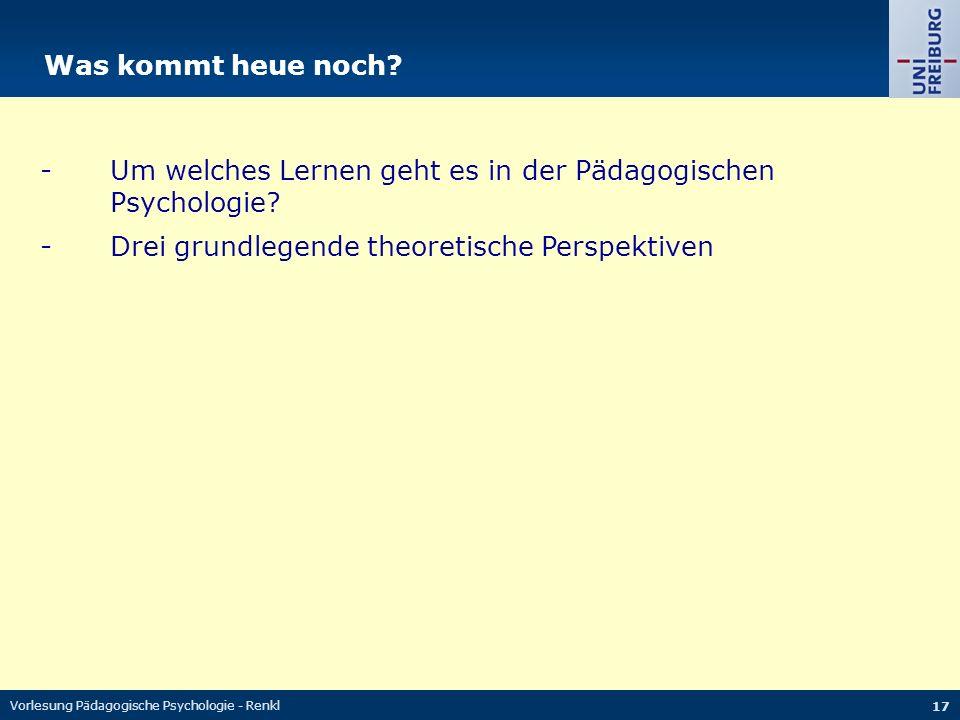 Vorlesung Pädagogische Psychologie - Renkl 17 - Um welches Lernen geht es in der Pädagogischen Psychologie.