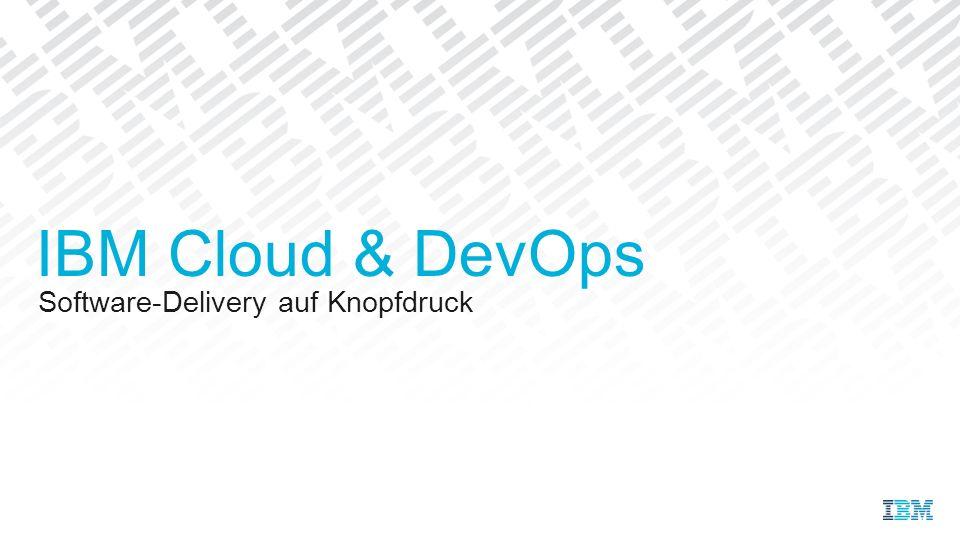 Software-Delivery auf Knopfdruck IBM Cloud & DevOps