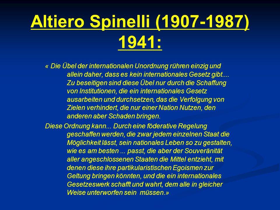 Altiero Spinelli (1907-1987) 1941: « Die Übel der internationalen Unordnung rühren einzig und allein daher, dass es kein internationales Gesetz gibt..