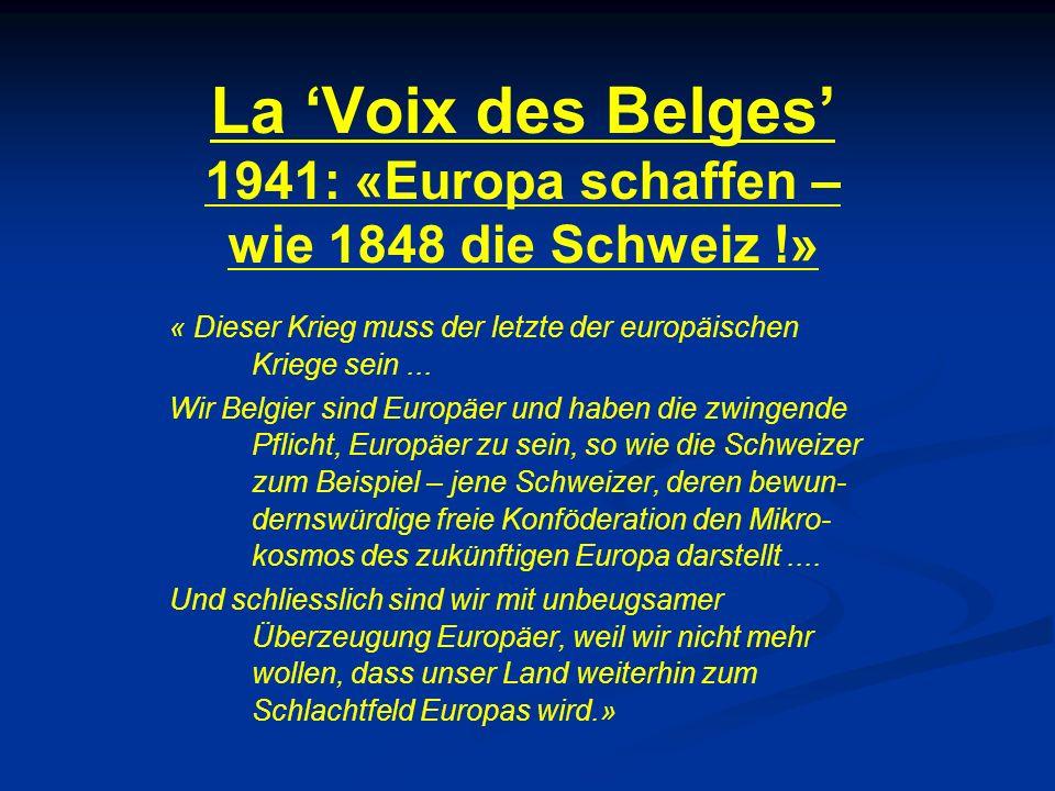 La 'Voix des Belges' 1941: «Europa schaffen – wie 1848 die Schweiz !» « Dieser Krieg muss der letzte der europäischen Kriege sein... Wir Belgier sind