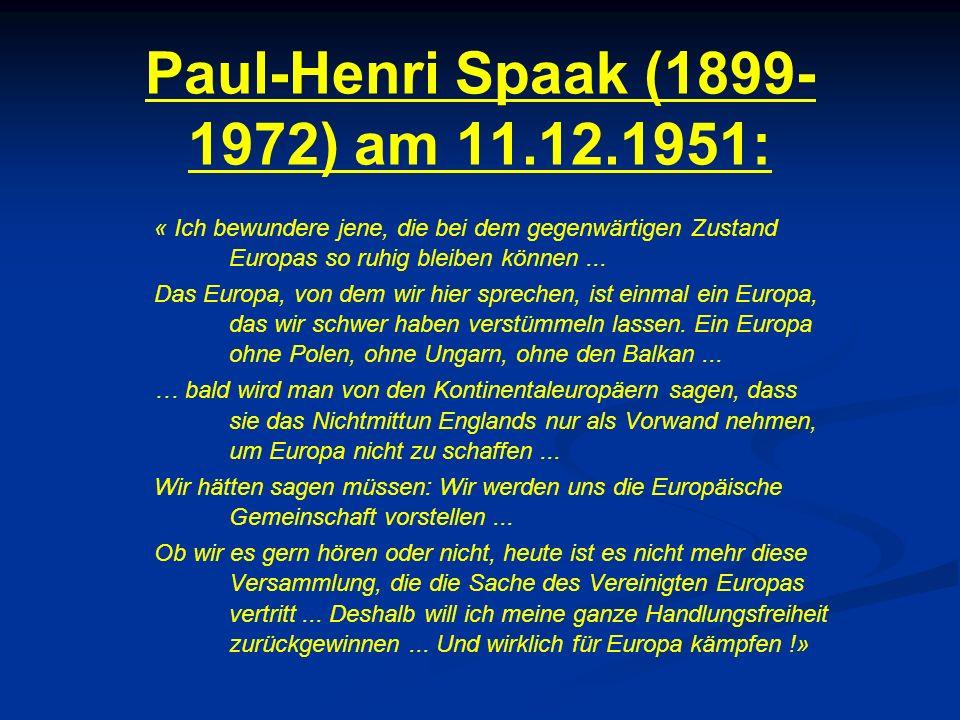 Paul-Henri Spaak (1899- 1972) am 11.12.1951: « Ich bewundere jene, die bei dem gegenwärtigen Zustand Europas so ruhig bleiben können... Das Europa, vo