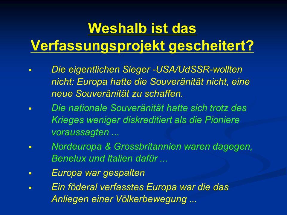 Weshalb ist das Verfassungsprojekt gescheitert?   Die eigentlichen Sieger -USA/UdSSR-wollten nicht: Europa hatte die Souveränität nicht, eine neue S