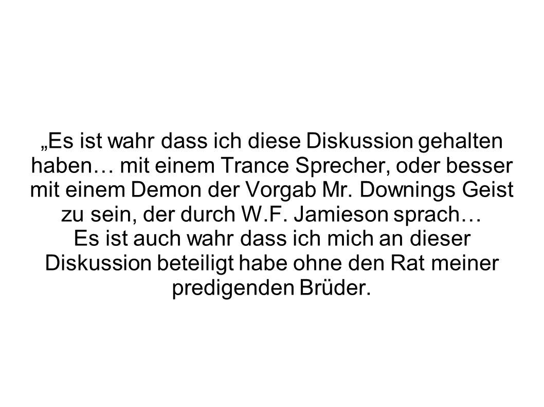 """""""Es ist wahr dass ich diese Diskussion gehalten haben… mit einem Trance Sprecher, oder besser mit einem Demon der Vorgab Mr. Downings Geist zu sein, d"""