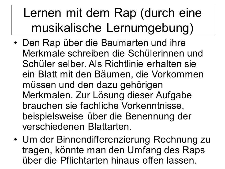 Lernen mit dem Rap (durch eine musikalische Lernumgebung) Den Rap über die Baumarten und ihre Merkmale schreiben die Schülerinnen und Schüler selber.
