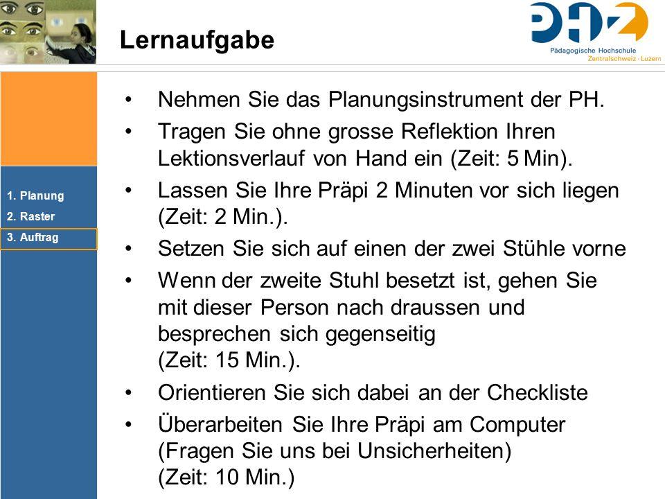 1.Planung 2.Raster 3.Auftrag Lernaufgabe Nehmen Sie das Planungsinstrument der PH.