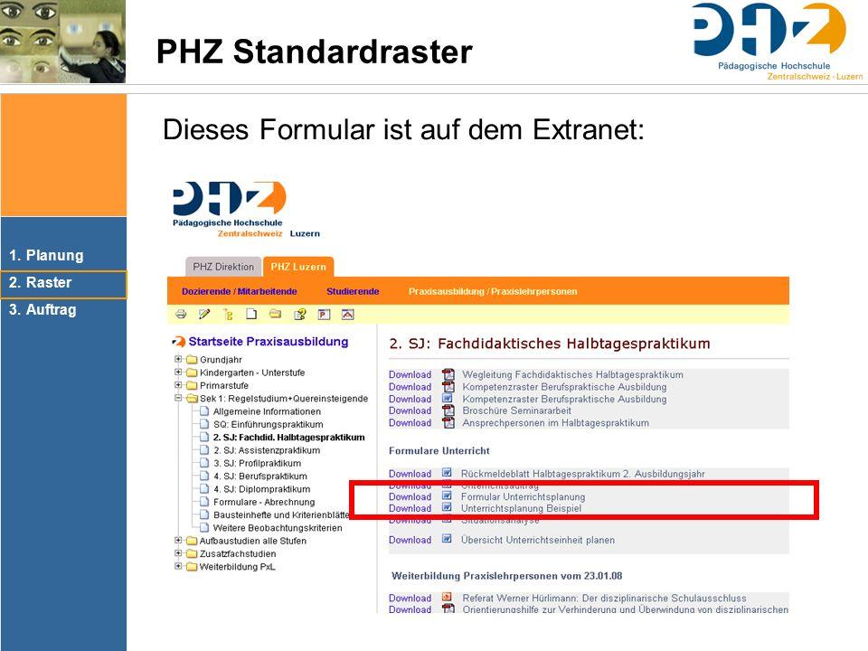 1.Planung 2.Raster 3.Auftrag PHZ Standardraster Dieses Formular ist auf dem Extranet: