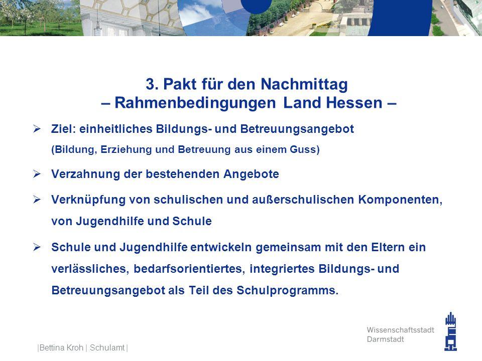 3. Pakt für den Nachmittag – Rahmenbedingungen Land Hessen –  Ziel: einheitliches Bildungs- und Betreuungsangebot (Bildung, Erziehung und Betreuung a