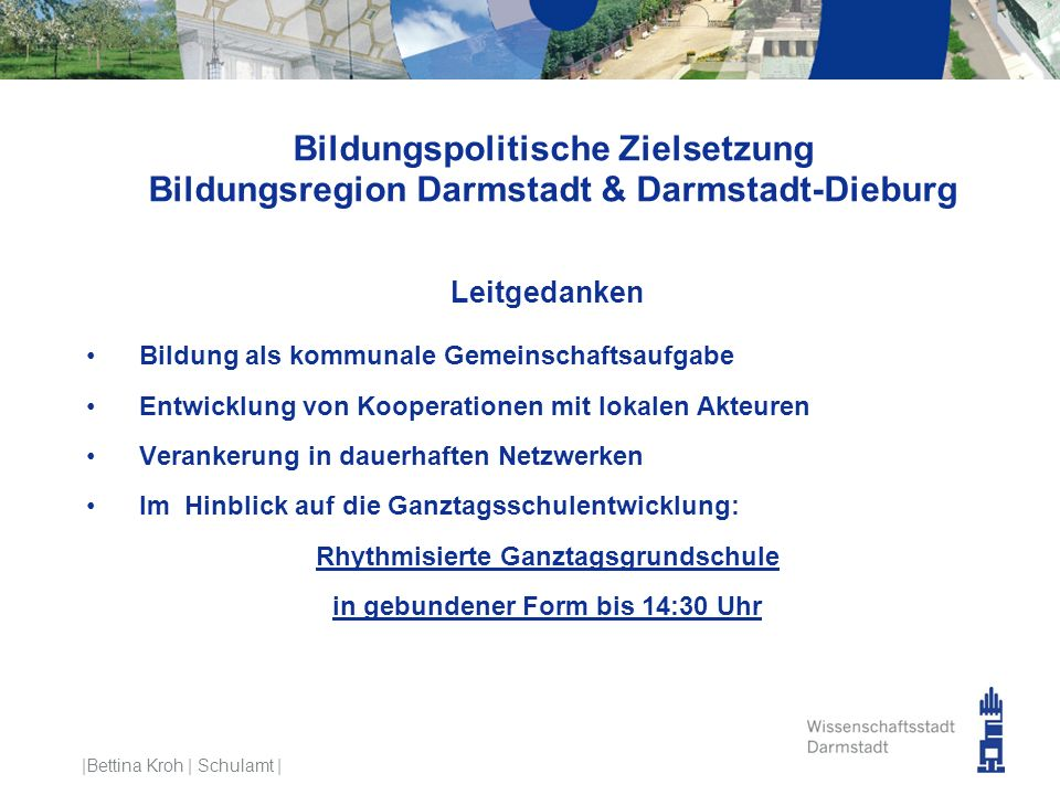 Bildungspolitische Zielsetzung Bildungsregion Darmstadt & Darmstadt-Dieburg Leitgedanken Bildung als kommunale Gemeinschaftsaufgabe Entwicklung von Ko