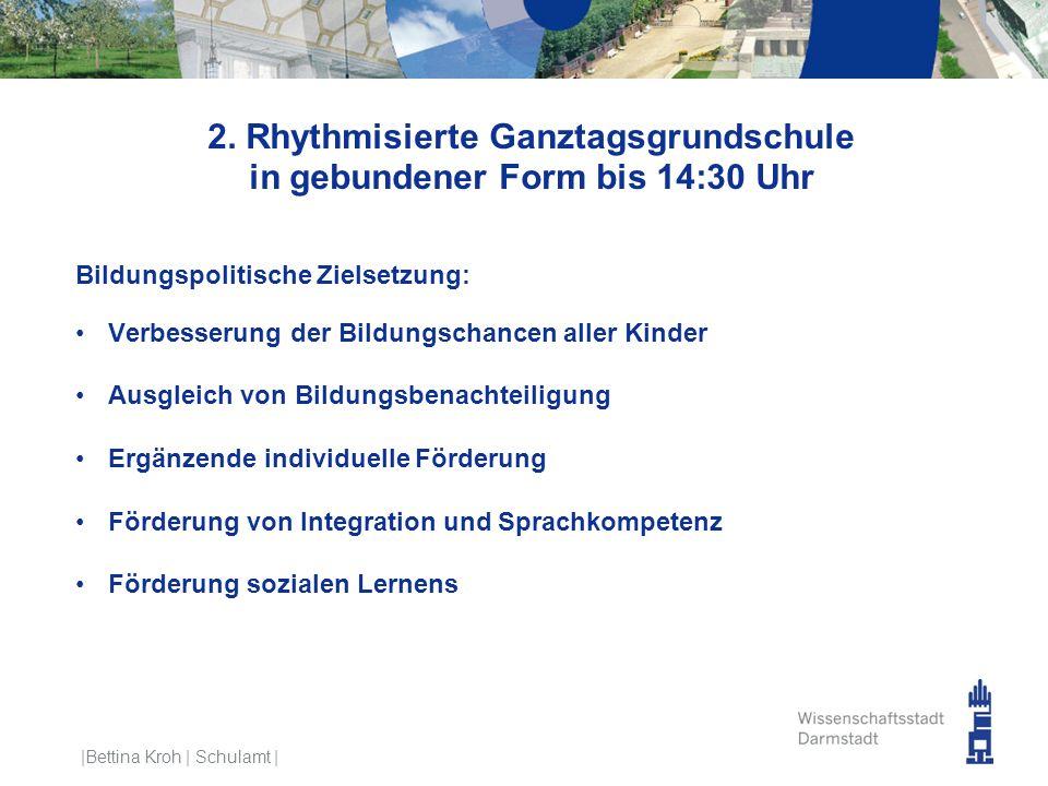 2. Rhythmisierte Ganztagsgrundschule in gebundener Form bis 14:30 Uhr Bildungspolitische Zielsetzung: Verbesserung der Bildungschancen aller Kinder Au
