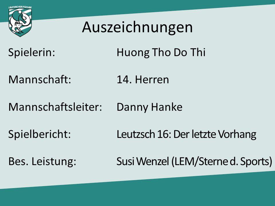 Auszeichnungen Spielerin:Huong Tho Do Thi Mannschaft: 14. Herren Mannschaftsleiter:Danny Hanke Spielbericht:Leutzsch 16: Der letzte Vorhang Bes. Leist