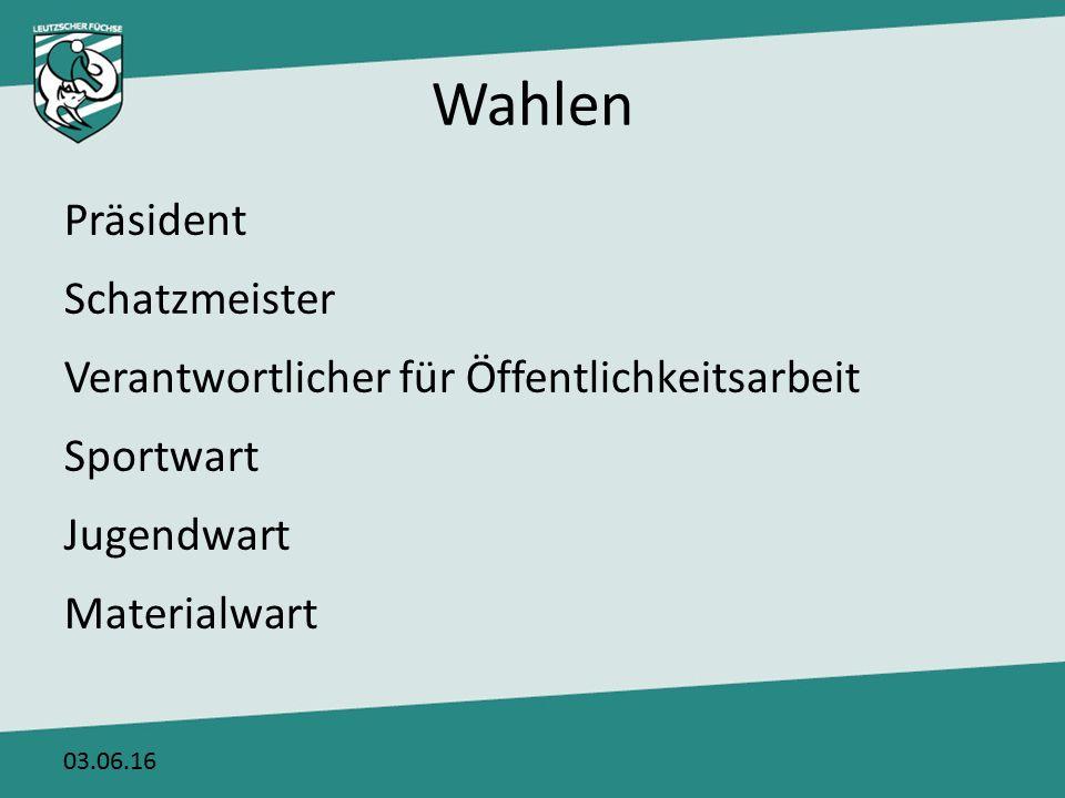 Wahlen Präsident Schatzmeister Verantwortlicher für Öffentlichkeitsarbeit Sportwart Jugendwart Materialwart 03.06.16