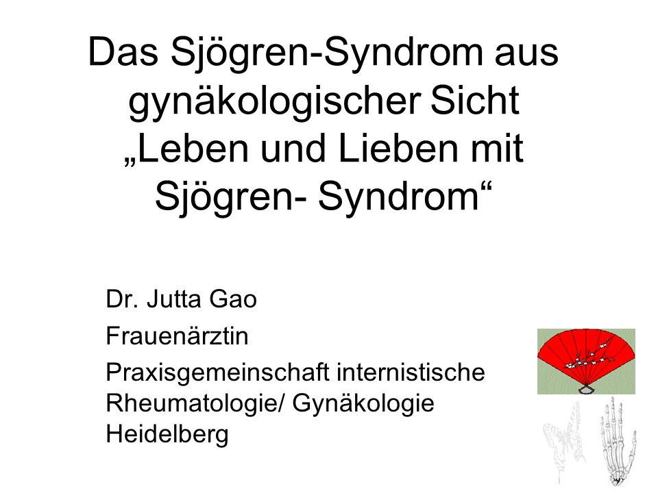 """Das Sjögren-Syndrom aus gynäkologischer Sicht """"Leben und Lieben mit Sjögren- Syndrom"""" Dr. Jutta Gao Frauenärztin Praxisgemeinschaft internistische Rhe"""
