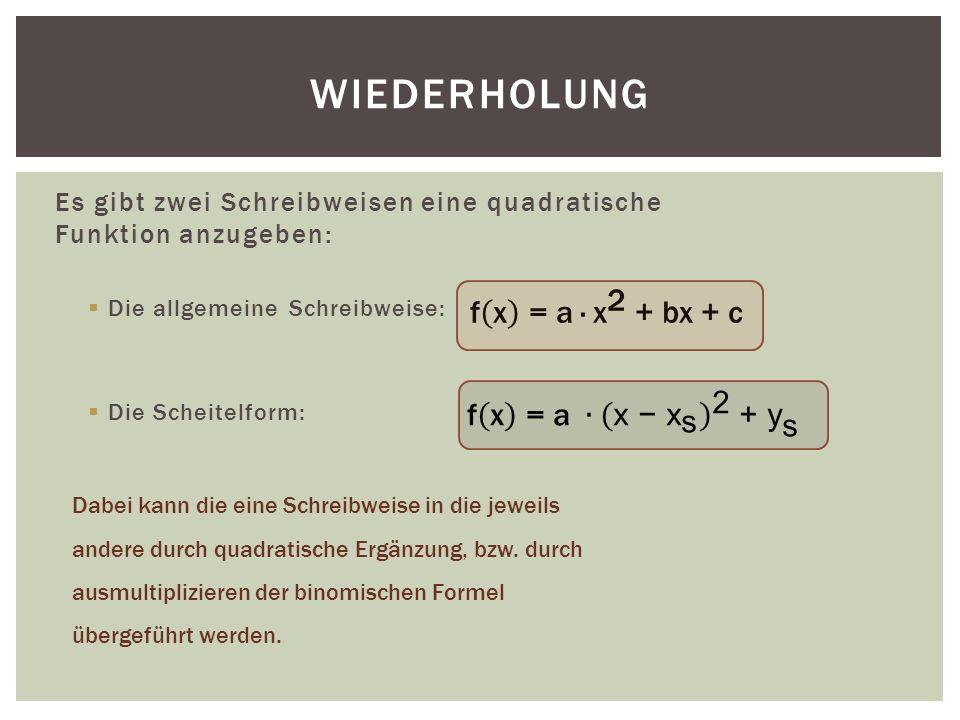 Es gibt zwei Schreibweisen eine quadratische Funktion anzugeben:  Die allgemeine Schreibweise:  Die Scheitelform: WIEDERHOLUNG Dabei kann die eine S