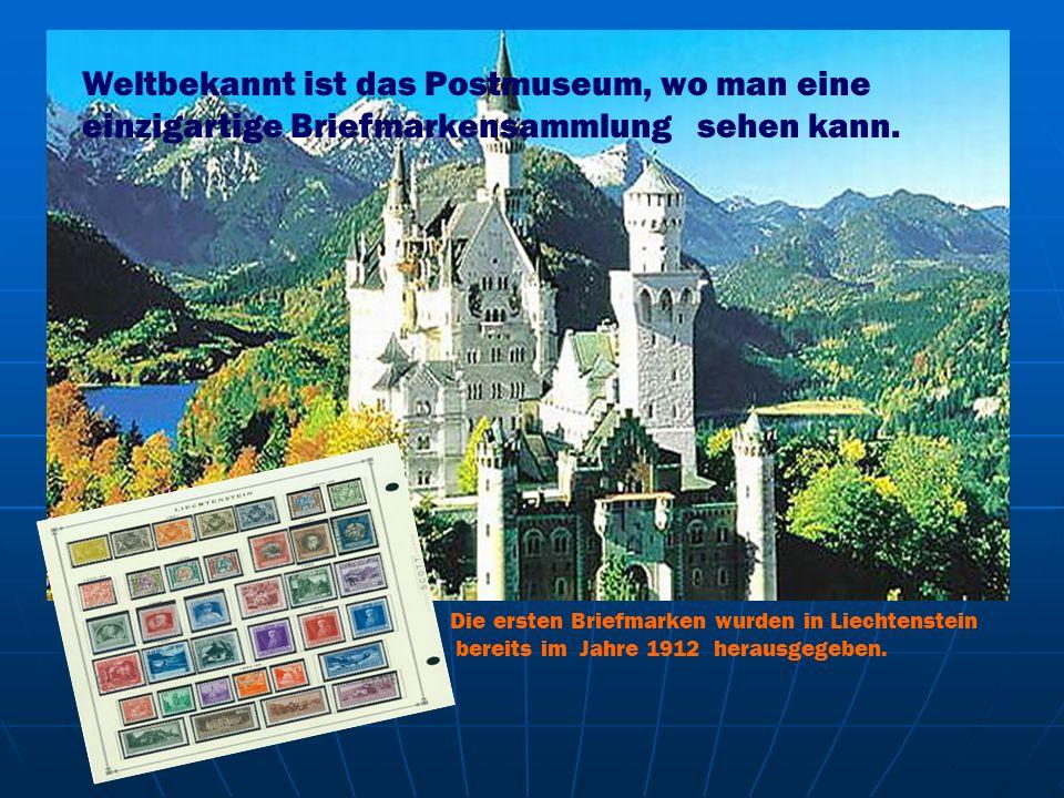 Weltbekannt ist das Postmuseum, wo man eine einzigartige Briefmarkensammlung sehen kann. Die ersten Briefmarken wurden in Liechtenstein bereits im Jah